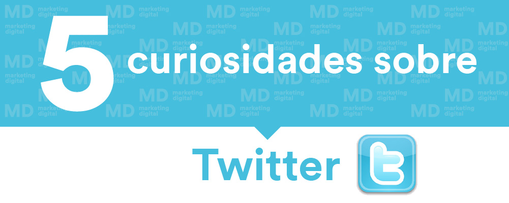MD Blog 5 curiosidades sobre Twitter Marketing Digital